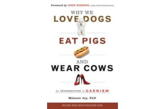 Why We Love Dogs, Eat Pigs and Wear Cows - An Introduction to Carnism