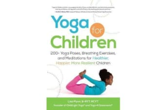 Yoga for Children - 200+ Yoga Poses, Breathing Exercises, and Meditations for Healthier, Happier, More Resilient Children