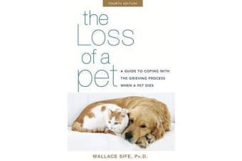 The Loss of a Pet - A Guide to Coping with the Grieving Process When a Pet Dies