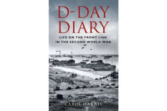 D-Day Diary - Life on the Front Line in the Second World War