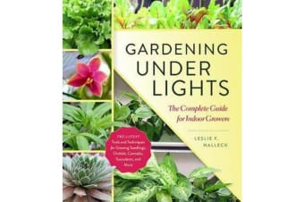 Gardening Under Lights - the Complete Guide for Indoor Growers
