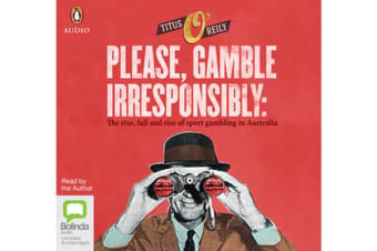 Please Gamble Irresponsibly - The rise, fall and rise of sports gambling in Australia