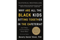 Why Are All the Black Kids Sitting Together in the Cafeteria? - And Other Conversations about Race