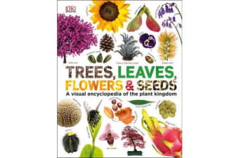 Trees, Leaves, Flowers & Seeds - A visual encyclopedia of the plant kingdom