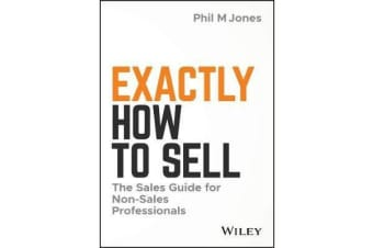Exactly How to Sell - The Sales Guide for Non-Sales Professionals