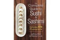 The Complete Guide to Sushi and Sashimi - Includes 500 Photographs