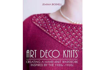 Art Deco Knits - Creating a hand-knit wardrobe inspired by the 1920s - 1930s