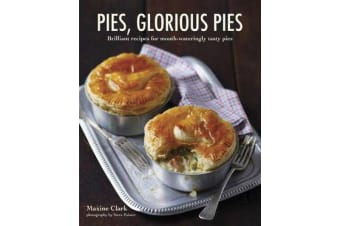 Pies, Glorious Pies - Brilliant Recipes for Mouth-Wateringly Tasty Pies