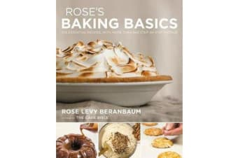 Rose's Baking Basics - 100 Essential Recipes, with More Than 600 Step-by-Step Photos