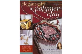 Elegant Gifts in Polymer Clay - Includes 20 Stylish Projects
