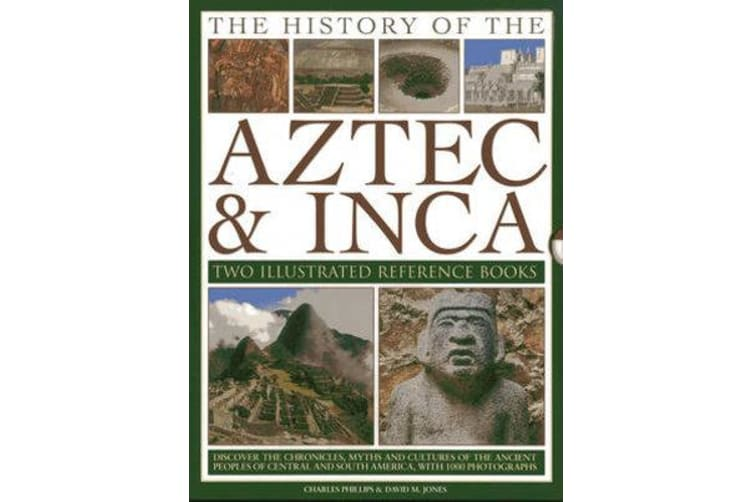 The History of the Atzec & Inca: Two Illustrated Reference Books - Discover the History, Myths and Cultures of the Ancient Peoples of Central and South America, with 1000 Photographs