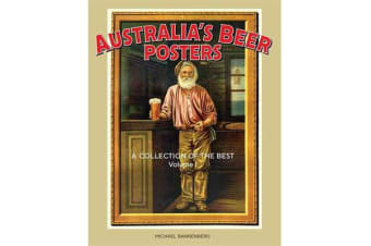 Australia's Beer Posters - A Collection of the Best  - Volume 1