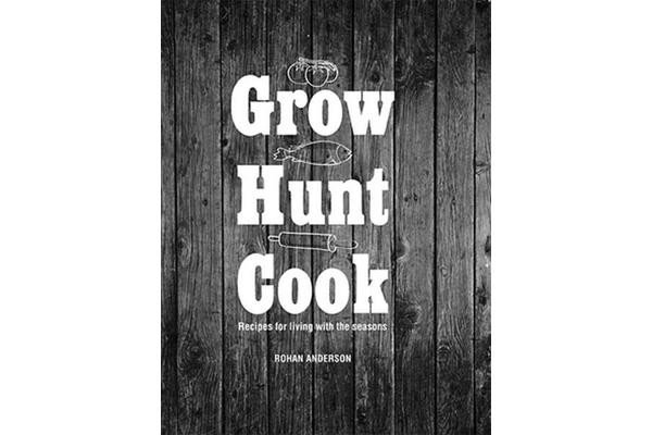Grow Hunt Cook - Recipes for living with the seasons