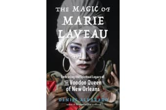 The Magic of Marie Laveau - Embracing the Spiritual Legacy of the Voodoo Queen of New Orleans