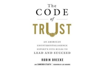 The Code of Trust - An American Counterintelligence Expert's Five Rules to Lead and Succeed