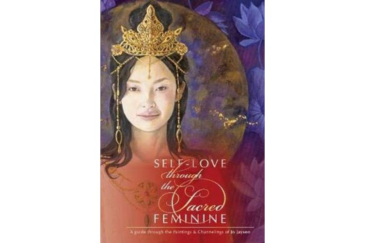 SelfLove through the Sacred Feminine - A Guide through the Paintings & Channelings of Jo Jayson