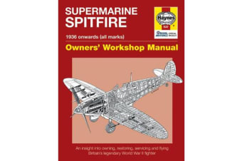 Spitfire Manual - An insight into owning, restoring, servicing and flying Britain's legendary World War II fighter