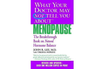 What Your Doctor May Not Tell You About Menopause (TM) - The Breakthrough Book on Hormone Balance