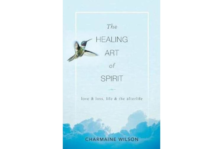 The Healing Art of Spirit - Love & Loss, Life & the Afterlife