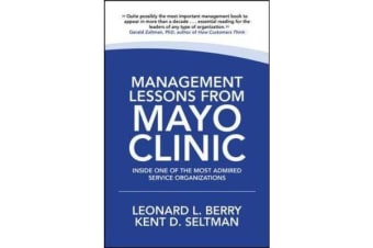 Management Lessons from Mayo Clinic - Inside One of the World's Most Admired Service Organizations