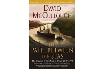 Path Between the Seas - The Creation of the Panama Canal 1870 to 1914
