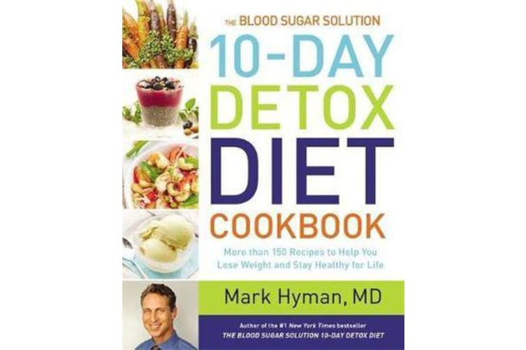 The Blood Sugar Solution 10-Day Detox Diet Cookbook - More than 150 Recipes to Help You Lose Weight and Stay Healthy for Life