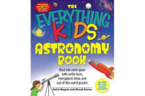 The Everything Kids' Astronomy Book - Blast into outer space with stellar facts, intergalatic trivia, and out-of-this-world puzzles