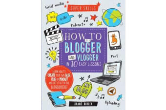 How To Be A Blogger & Vlogger In 10 Easy Lessons