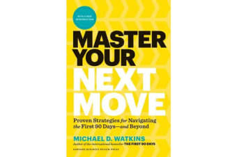 Master Your Next Move - Proven Strategies for Navigating the First 90 Days - and Beyond