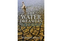 The Water Dreamers - The remarkable history of our dry continent