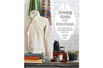 Sewing Knits from Fit to Finish - Proven Methods for Conventional Machine and Serger