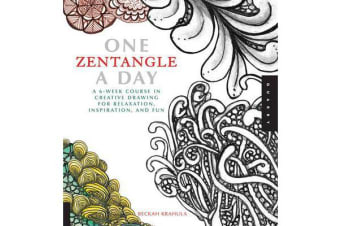 One Zentangle A Day - A 6-Week Course in Creative Drawing for Relaxation, Inspiration, and Fun