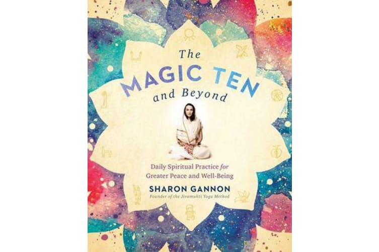 The Magic Ten and Beyond - Daily Spiritual Practice for Greater Peace and Wellbeing