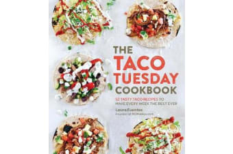 The Taco Tuesday Cookbook - 52 Tasty Taco Recipes to Make Every Week the Best Ever