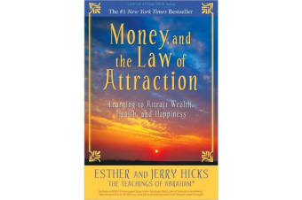 Money, and the Law of Attraction - Learning to Attract Wealth, Health, and Happiness