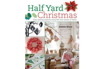 Half Yard (TM) Christmas - Easy Sewing Projects Using Leftover Pieces of Fabric