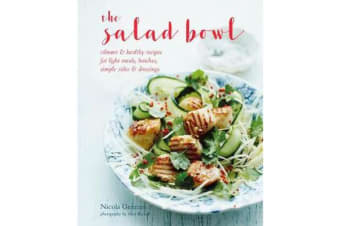 The Salad Bowl - Vibrant, Healthy Recipes for Light Meals, Lunches, Simple Sides & Dressings