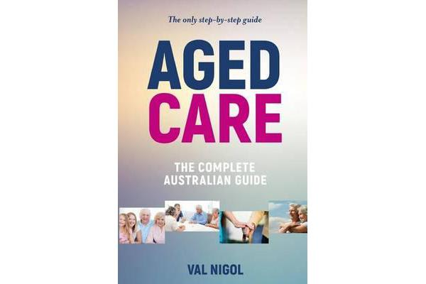 Aged Care, the Complete Australian Guide
