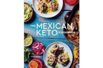 The Mexican Keto Cookbook - Authentic, Big-Flavor Recipes for Health and Longevity