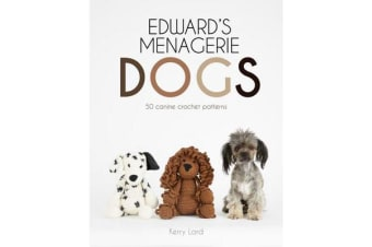 Edward's Menagerie: Dogs - 50 canine crochet patterns