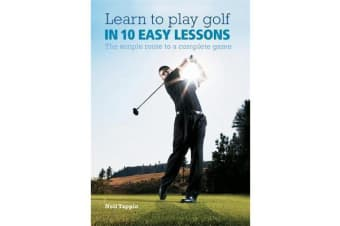 Learn to Play Golf in 10 Easy Lessons - The Simple Route to a Complete Game