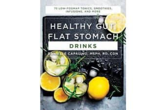 Healthy Gut, Flat Stomach Drinks - 75 Low-FODMAP Tonics, Smoothies, Infusions, and More