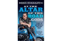 At the Altar of the Road Gods - Stories of motorcycles and other drugs