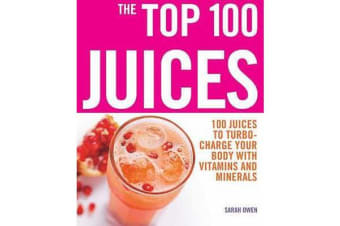 Top 100 Juices - 100 Juices To Turbo Charge Your Body With Vitamins a