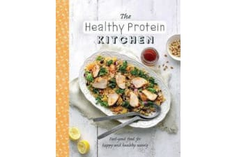 The Healthy Protein Kitchen - Feel-Good Food for Happy and Healthy Eating