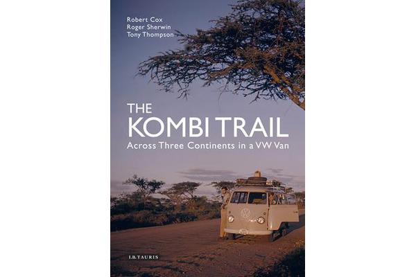 The Kombi Trail - Across Three Continents in a VW Van