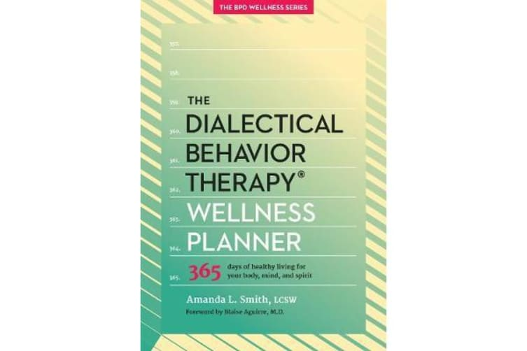 The Dialectical Behavior Therapy Wellness Planner - 365 Days of Healthy Living for Your Body, Mind, and Spirit