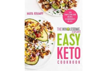 The Wholesome Yum Easy Keto Cookbook - 100 Simple Low-Carb Recipes. 10 Ingredients or Less.
