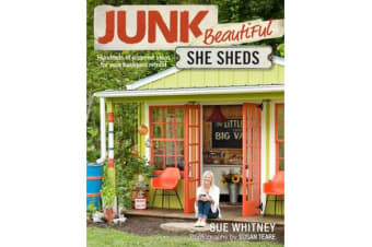 Junk Beautiful: She Sheds - Hundreds of Inspired Ideas for Your Backyard Retreat