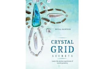 Crystal Grid Secrets - Learn the ancient mysticism of ancient geometry